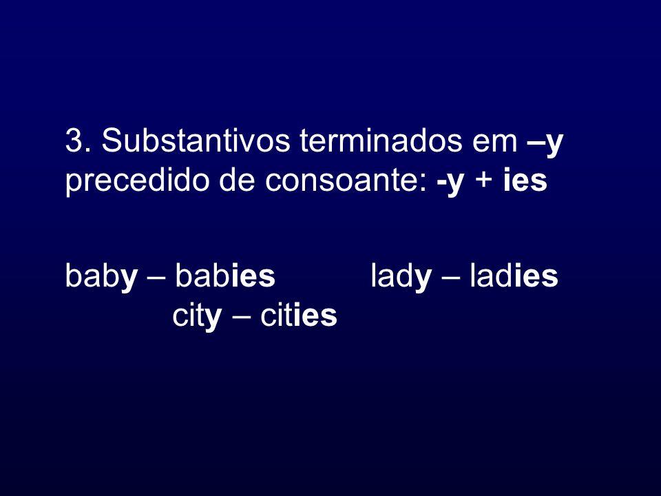 3. Substantivos terminados em –y precedido de consoante: -y + ies