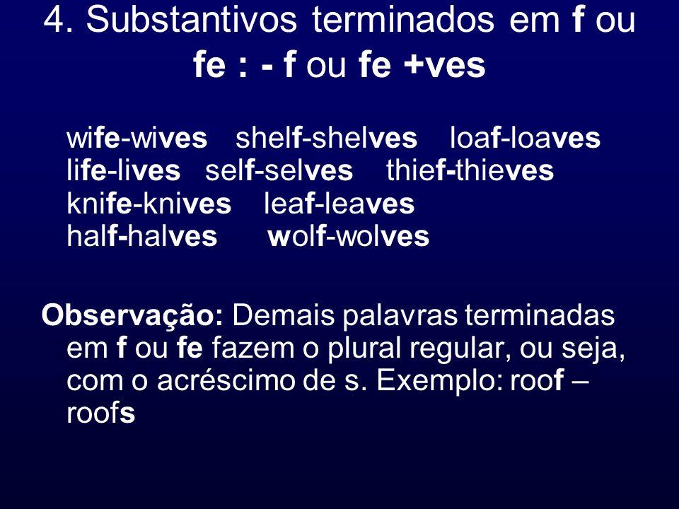 4. Substantivos terminados em f ou fe : - f ou fe +ves