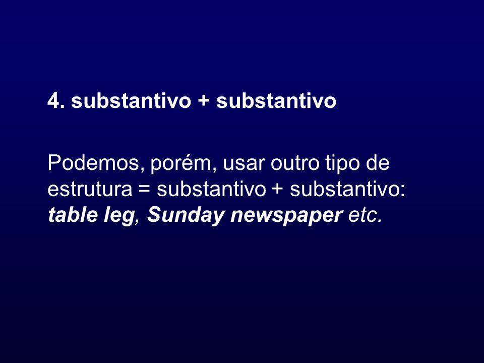4. substantivo + substantivo