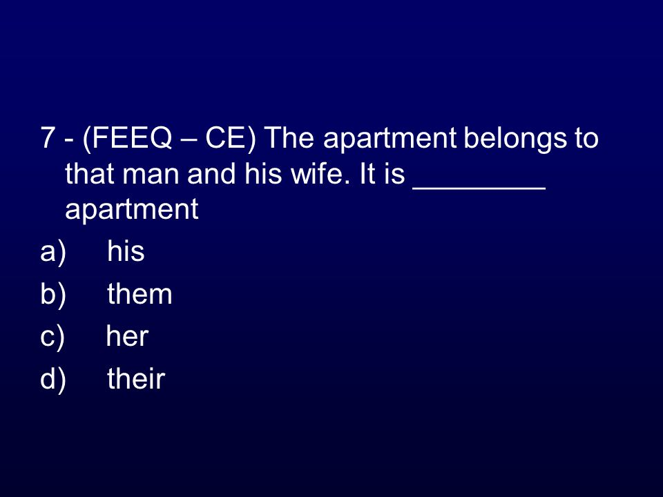 7 - (FEEQ – CE) The apartment belongs to that man and his wife