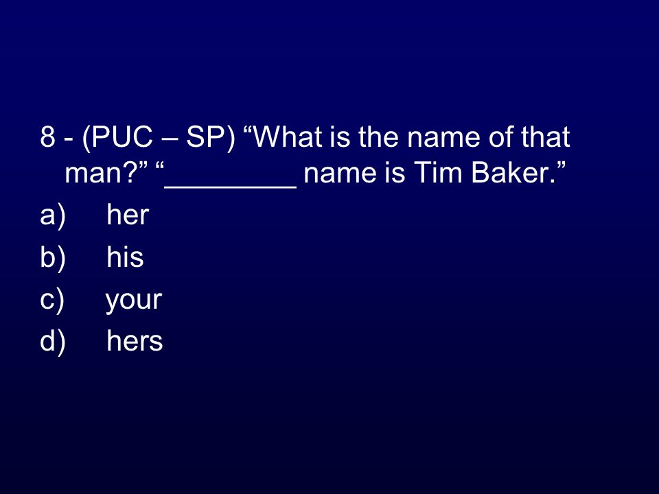 8 - (PUC – SP) What is the name of that man