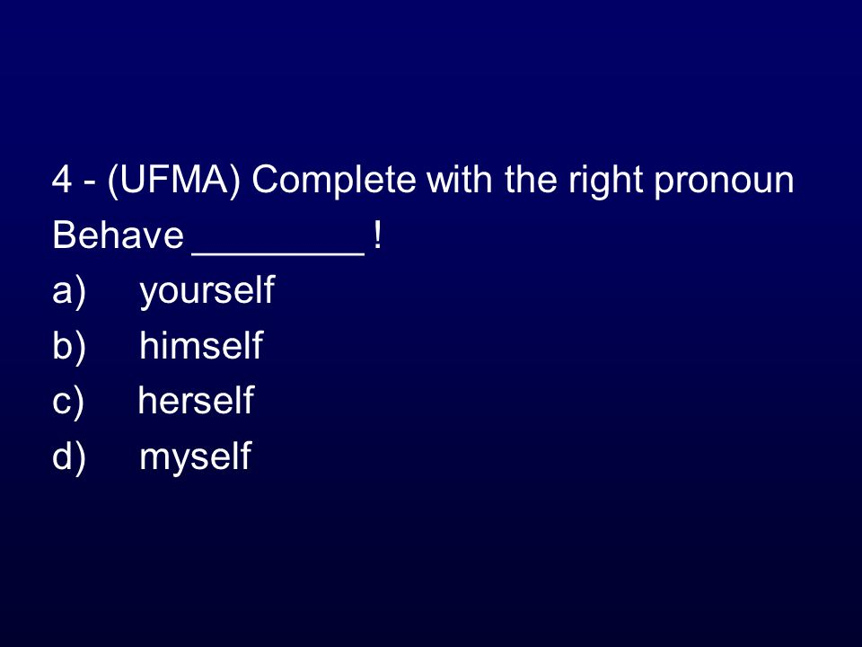 4 - (UFMA) Complete with the right pronoun