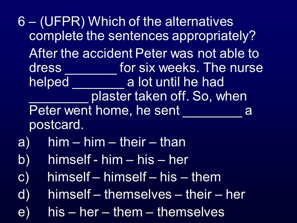 6 – (UFPR) Which of the alternatives complete the sentences appropriately