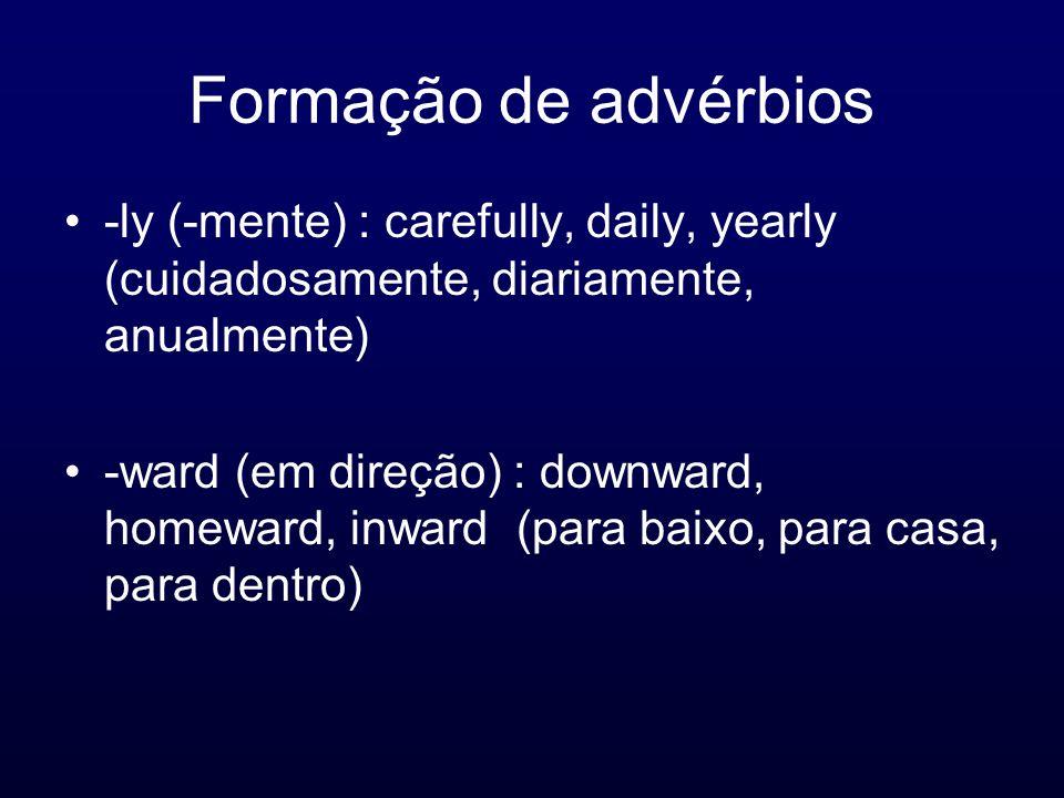 Formação de advérbios -ly (-mente) : carefully, daily, yearly (cuidadosamente, diariamente, anualmente)