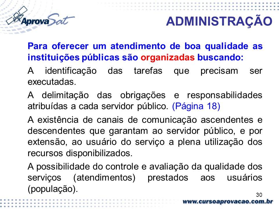 ADMINISTRAÇÃO Para oferecer um atendimento de boa qualidade as instituições públicas são organizadas buscando: