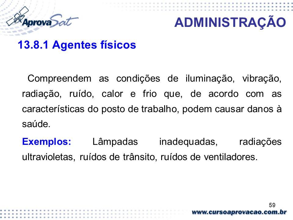 ADMINISTRAÇÃO 13.8.1 Agentes físicos