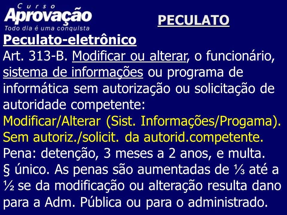 PECULATOPeculato-eletrônico. Art. 313-B. Modificar ou alterar, o funcionário, sistema de informações ou programa de.