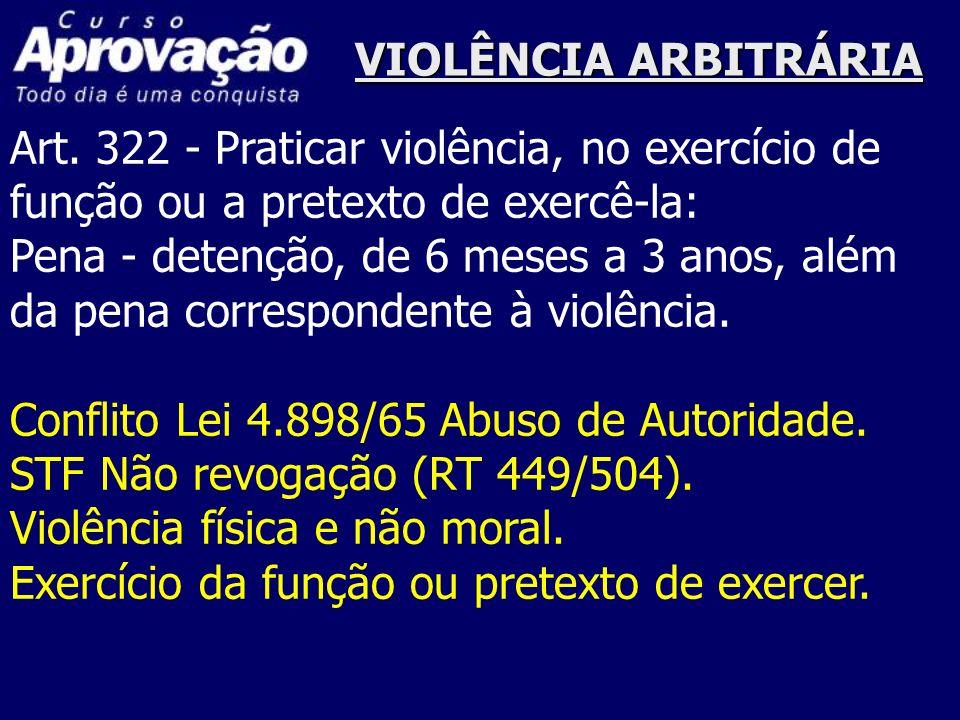 VIOLÊNCIA ARBITRÁRIAArt. 322 - Praticar violência, no exercício de. função ou a pretexto de exercê-la: