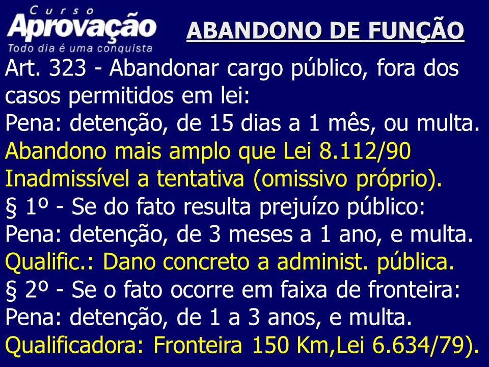 ABANDONO DE FUNÇÃOArt. 323 - Abandonar cargo público, fora dos. casos permitidos em lei: Pena: detenção, de 15 dias a 1 mês, ou multa.