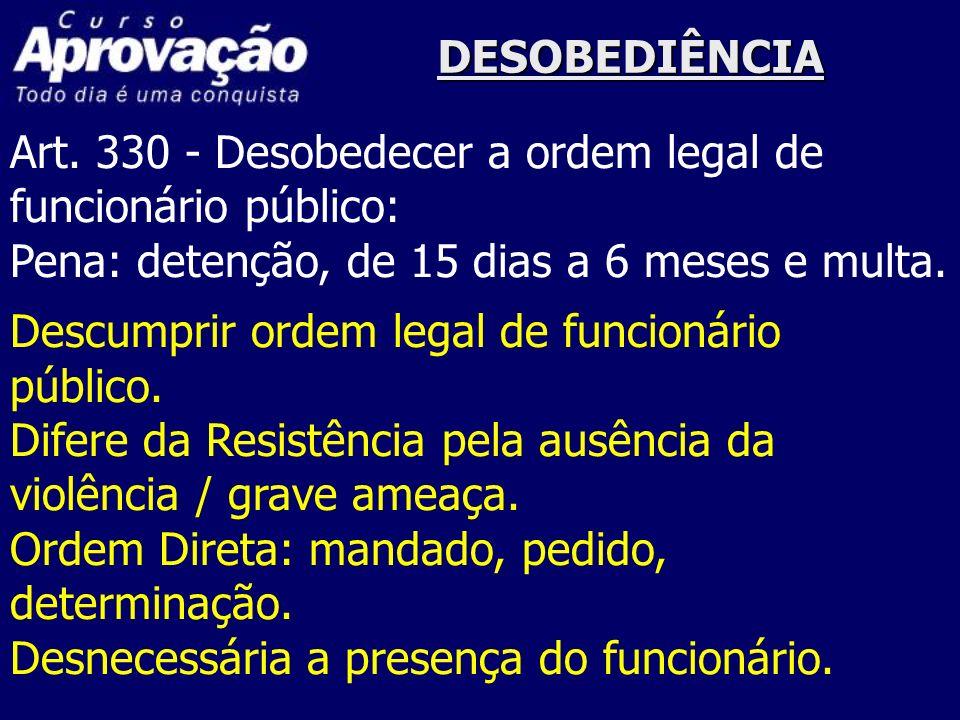 DESOBEDIÊNCIAArt. 330 - Desobedecer a ordem legal de. funcionário público: Pena: detenção, de 15 dias a 6 meses e multa.
