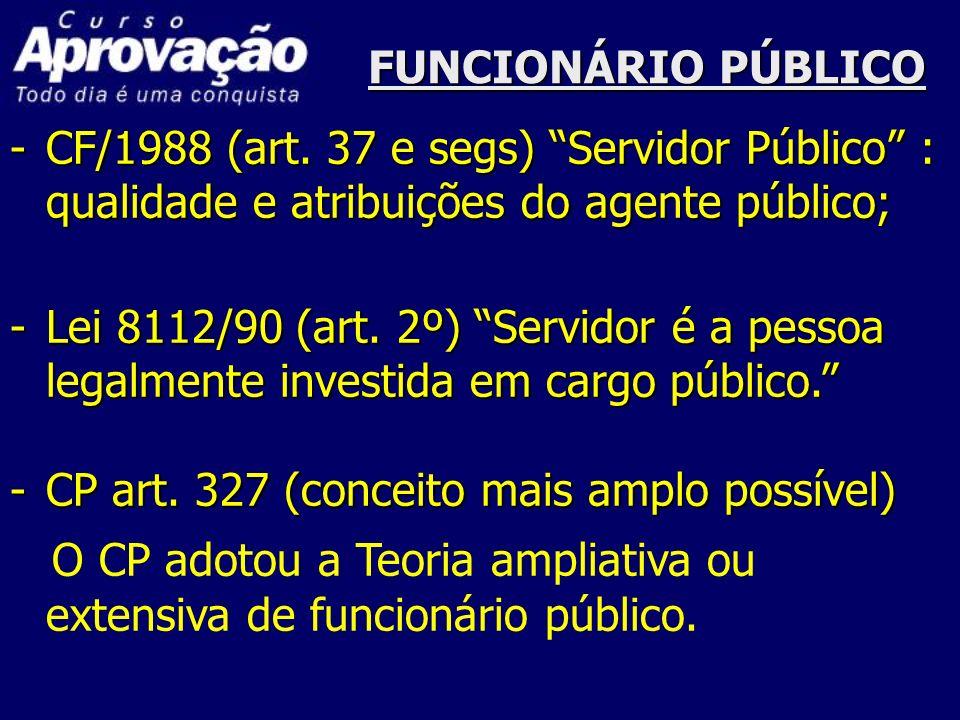 FUNCIONÁRIO PÚBLICOCF/1988 (art. 37 e segs) Servidor Público : qualidade e atribuições do agente público;