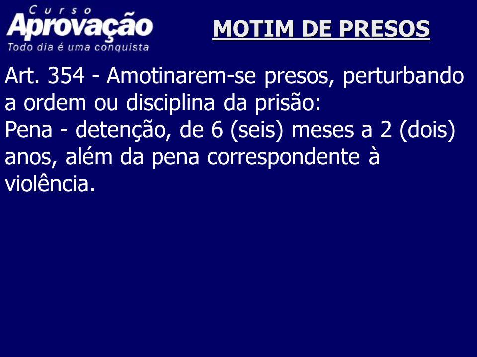 MOTIM DE PRESOSArt. 354 - Amotinarem-se presos, perturbando. a ordem ou disciplina da prisão: Pena - detenção, de 6 (seis) meses a 2 (dois)