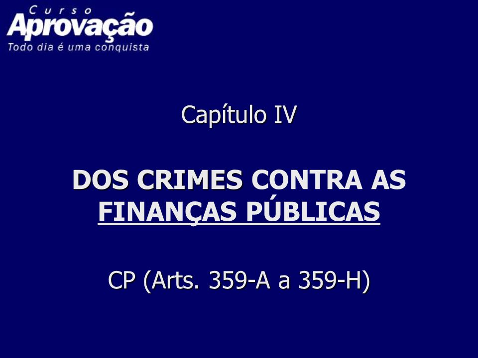 Capítulo IV DOS CRIMES CONTRA AS FINANÇAS PÚBLICAS CP (Arts
