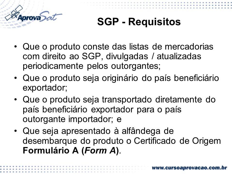 SGP - Requisitos Que o produto conste das listas de mercadorias com direito ao SGP, divulgadas / atualizadas periodicamente pelos outorgantes;