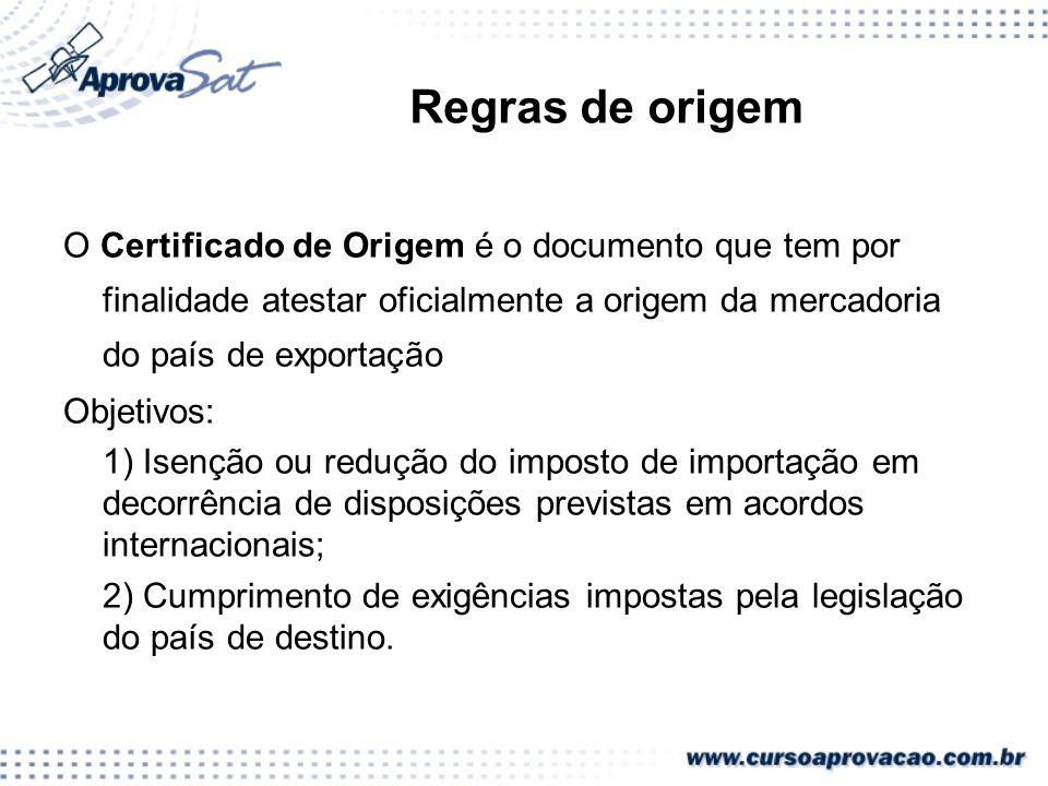 Regras de origem O Certificado de Origem é o documento que tem por finalidade atestar oficialmente a origem da mercadoria do país de exportação.
