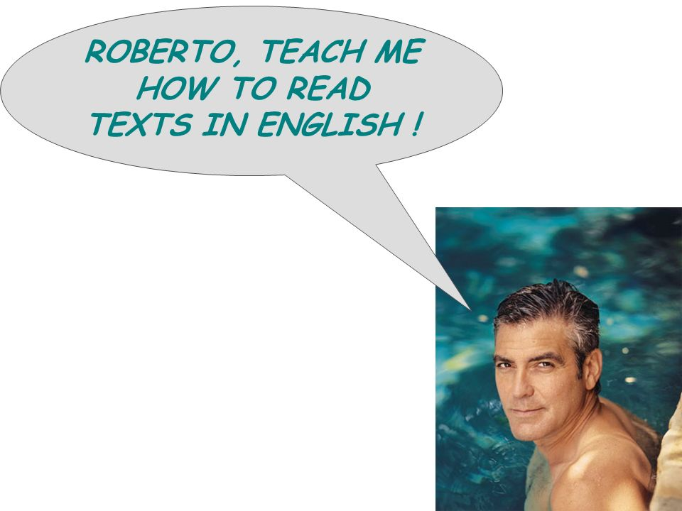 ROBERTO, TEACH ME HOW TO READ TEXTS IN ENGLISH !