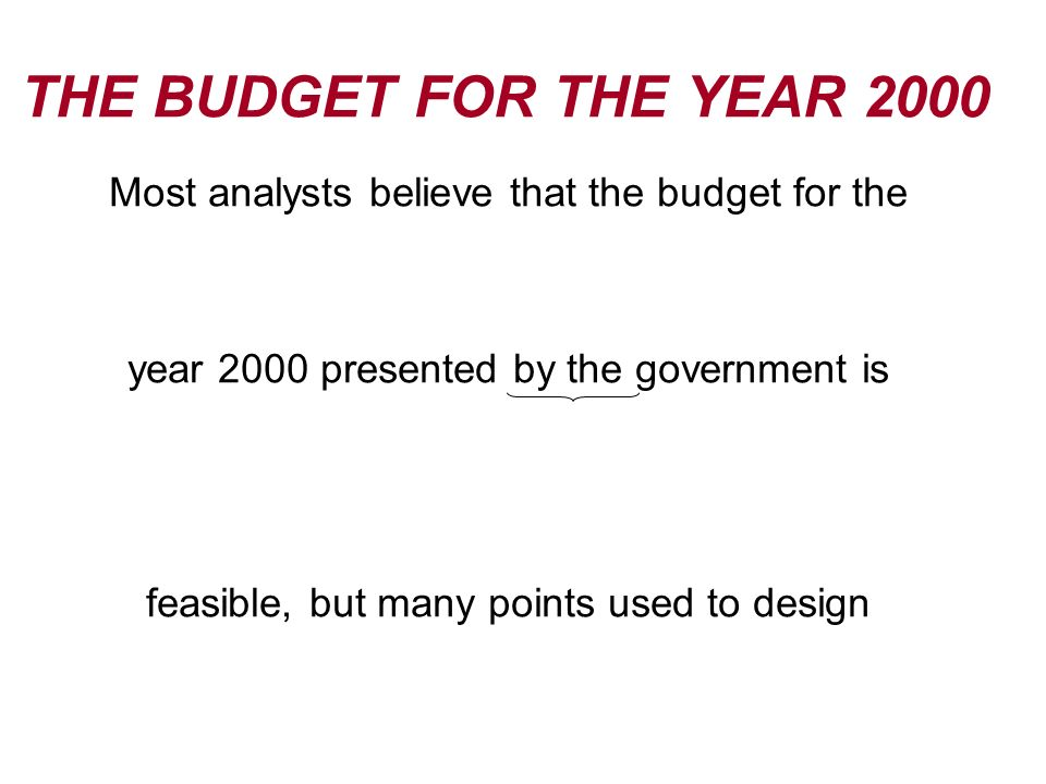THE BUDGET FOR THE YEAR 2000 Most analysts believe that the budget for the. year 2000 presented by the government is.