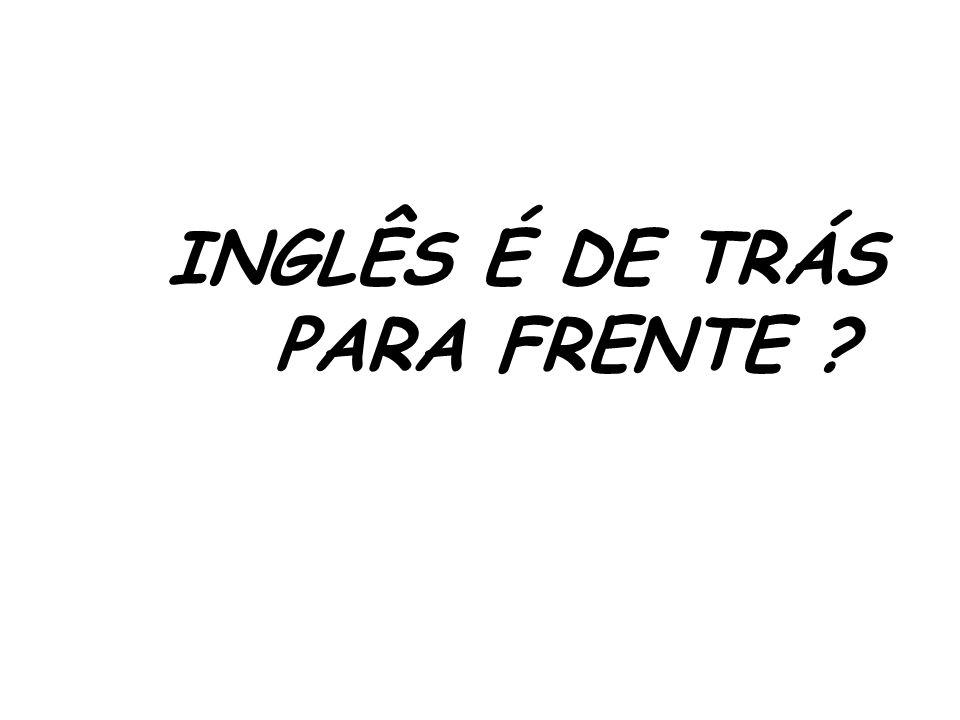 INGLÊS É DE TRÁS PARA FRENTE