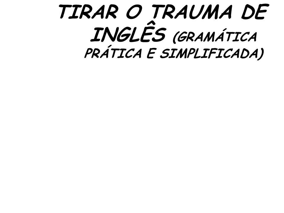 TIRAR O TRAUMA DE INGLÊS (GRAMÁTICA PRÁTICA E SIMPLIFICADA)
