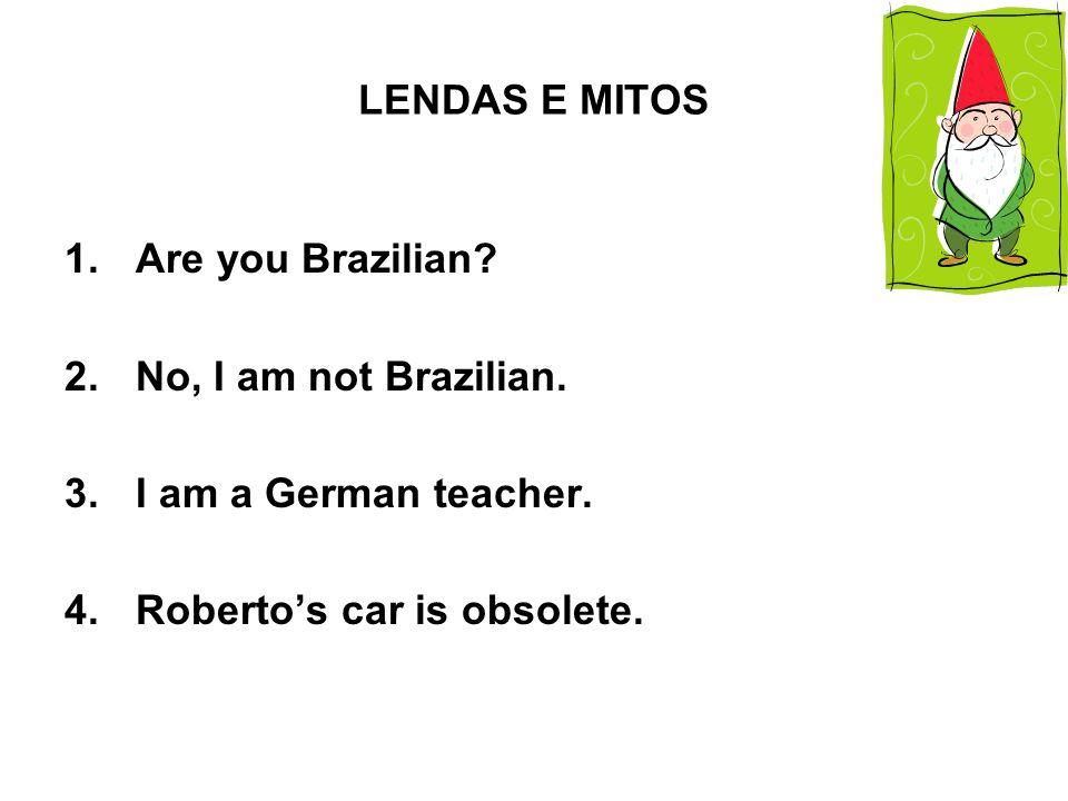 LENDAS E MITOSAre you Brazilian.No, I am not Brazilian.
