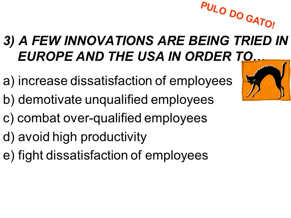 a) increase dissatisfaction of employees