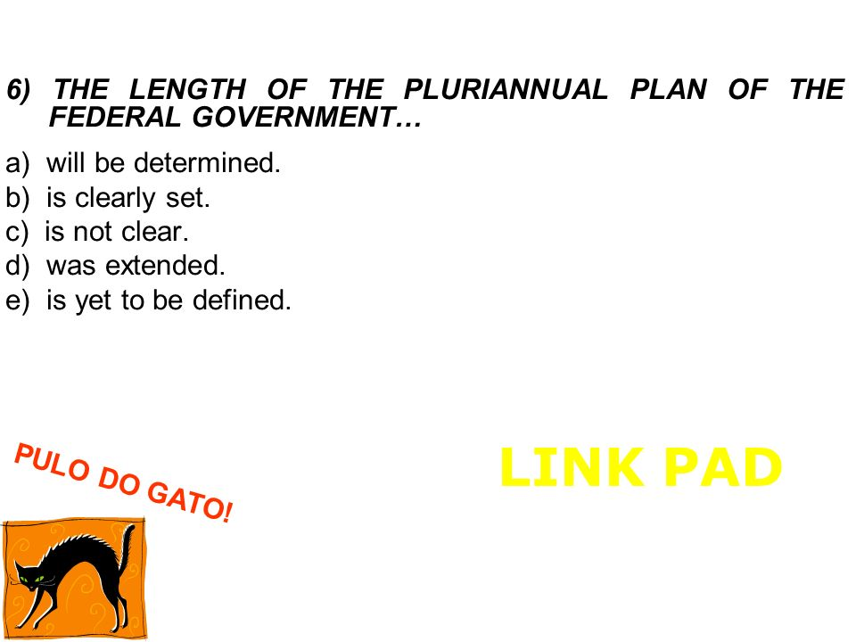 6) THE LENGTH OF THE PLURIANNUAL PLAN OF THE FEDERAL GOVERNMENT…