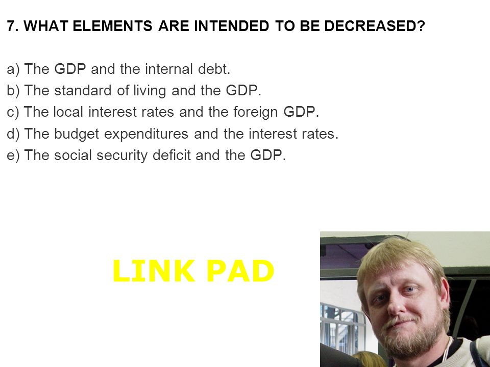 LINK PAD 7. WHAT ELEMENTS ARE INTENDED TO BE DECREASED