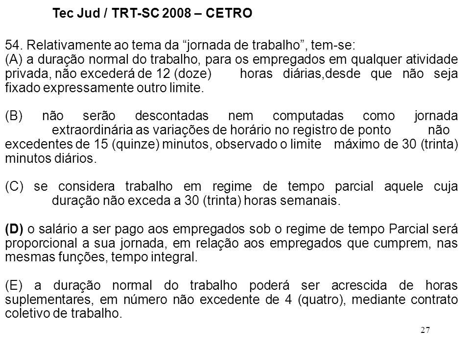 Tec Jud / TRT-SC 2008 – CETRO 54. Relativamente ao tema da jornada de trabalho , tem-se: