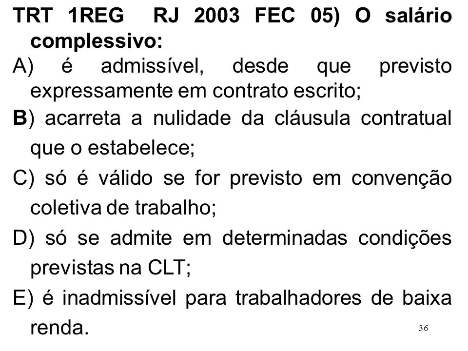TRT 1REG RJ 2003 FEC 05) O salário complessivo: