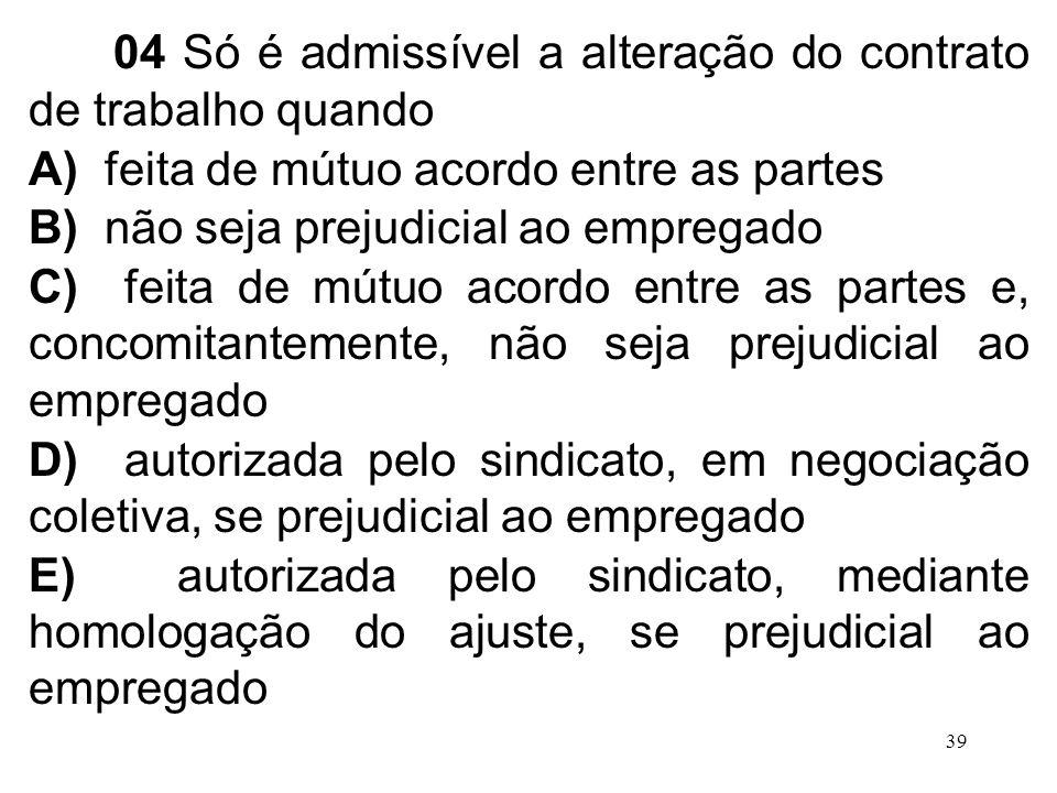 04 Só é admissível a alteração do contrato de trabalho quando