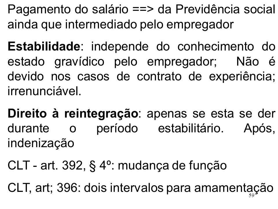 Pagamento do salário ==> da Previdência social ainda que intermediado pelo empregador