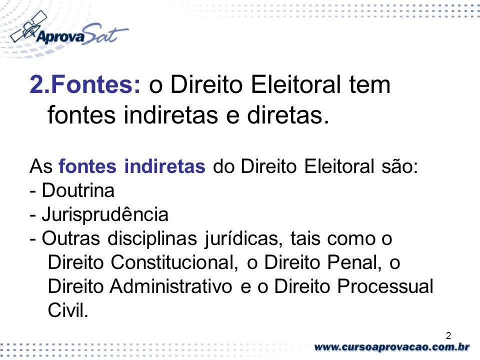 2.Fontes: o Direito Eleitoral tem fontes indiretas e diretas.