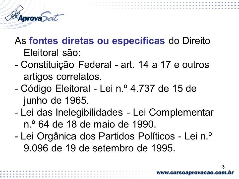 As fontes diretas ou específicas do Direito Eleitoral são: