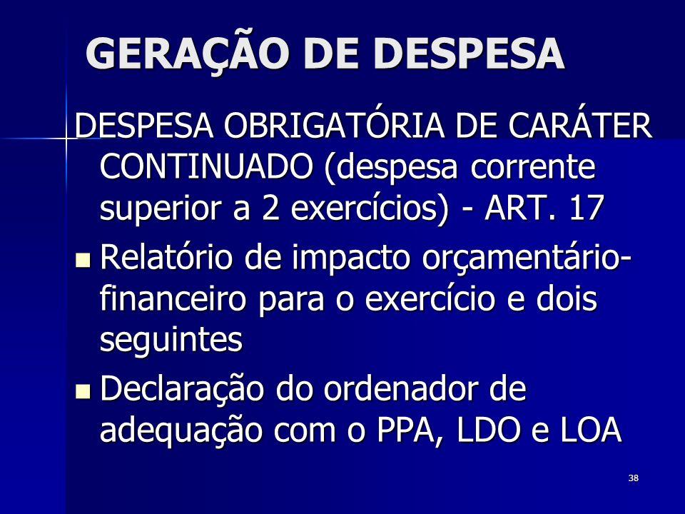 GERAÇÃO DE DESPESA DESPESA OBRIGATÓRIA DE CARÁTER CONTINUADO (despesa corrente superior a 2 exercícios) - ART. 17.