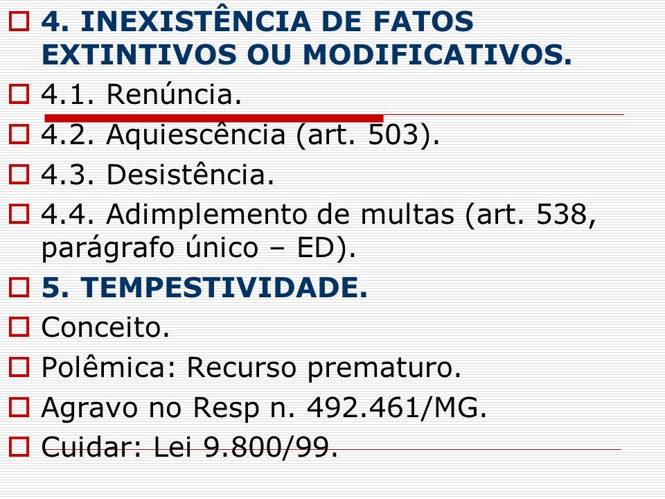 4. INEXISTÊNCIA DE FATOS EXTINTIVOS OU MODIFICATIVOS.