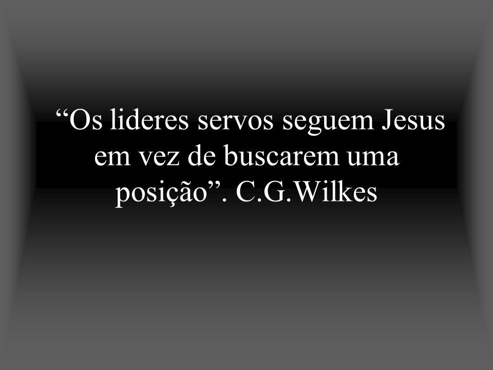 Os lideres servos seguem Jesus em vez de buscarem uma posição . C. G