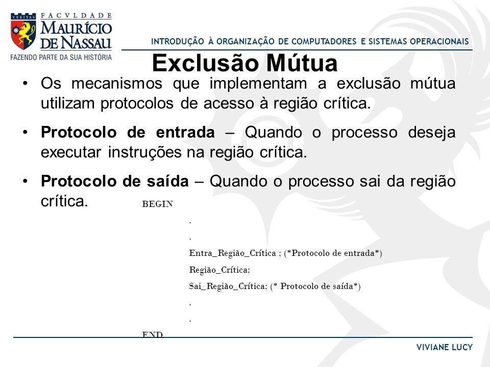 Exclusão Mútua Os mecanismos que implementam a exclusão mútua utilizam protocolos de acesso à região crítica.