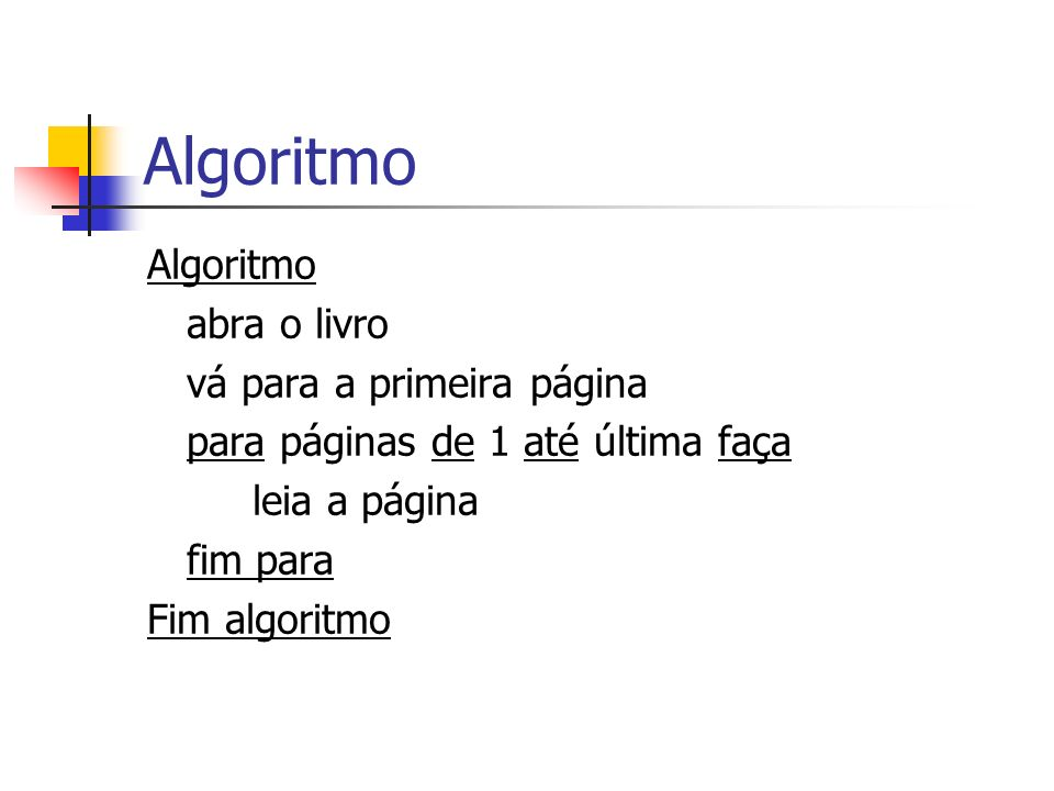 Algoritmo Algoritmo abra o livro vá para a primeira página