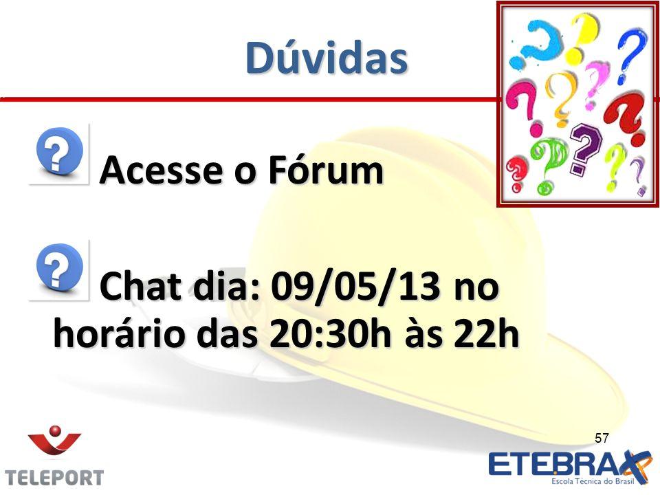 Dúvidas Acesse o Fórum Chat dia: 09/05/13 no horário das 20:30h às 22h