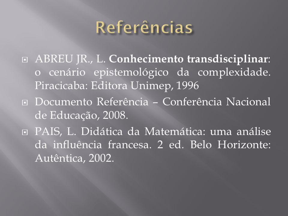 Referências ABREU JR., L. Conhecimento transdisciplinar: o cenário epistemológico da complexidade. Piracicaba: Editora Unimep, 1996.