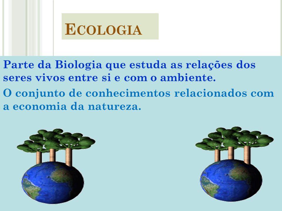 EcologiaParte da Biologia que estuda as relações dos seres vivos entre si e com o ambiente.