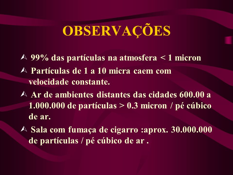 OBSERVAÇÕES 99% das partículas na atmosfera < 1 micron