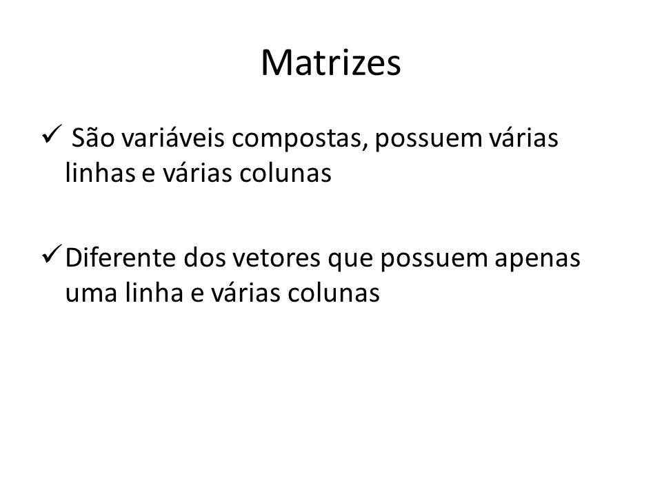 Matrizes São variáveis compostas, possuem várias linhas e várias colunas.