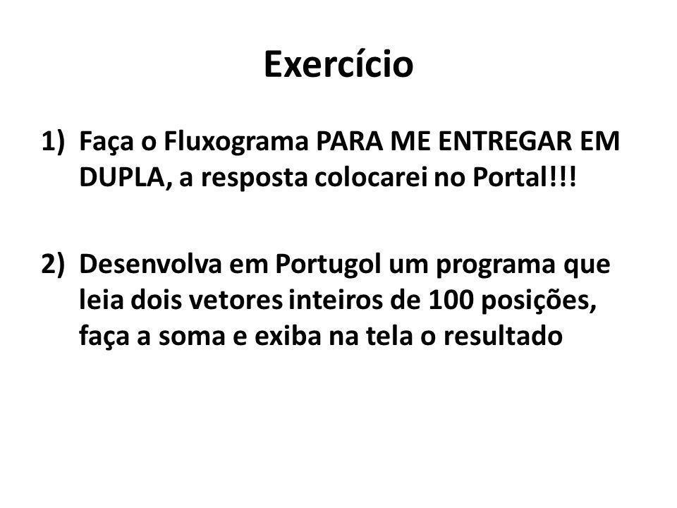 Exercício Faça o Fluxograma PARA ME ENTREGAR EM DUPLA, a resposta colocarei no Portal!!!