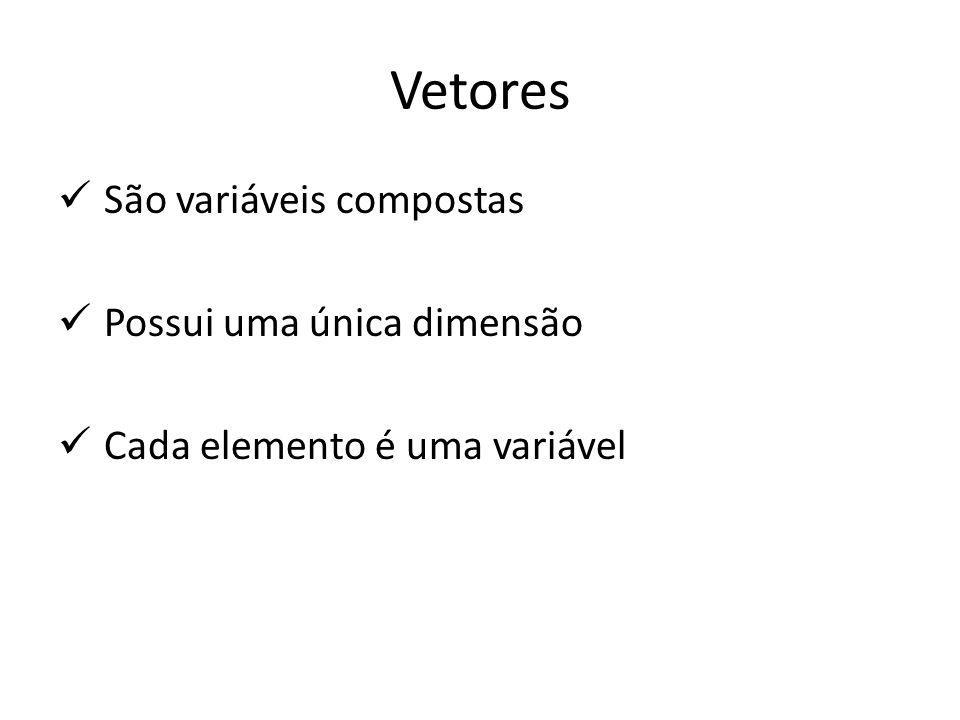 Vetores São variáveis compostas Possui uma única dimensão