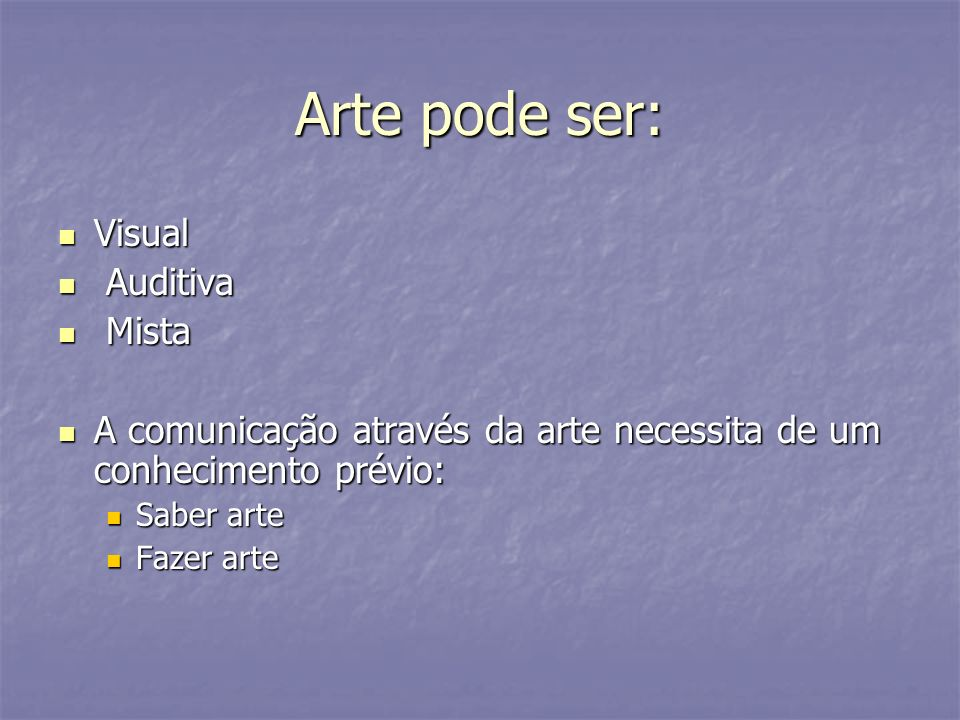 Arte pode ser: Visual Auditiva Mista