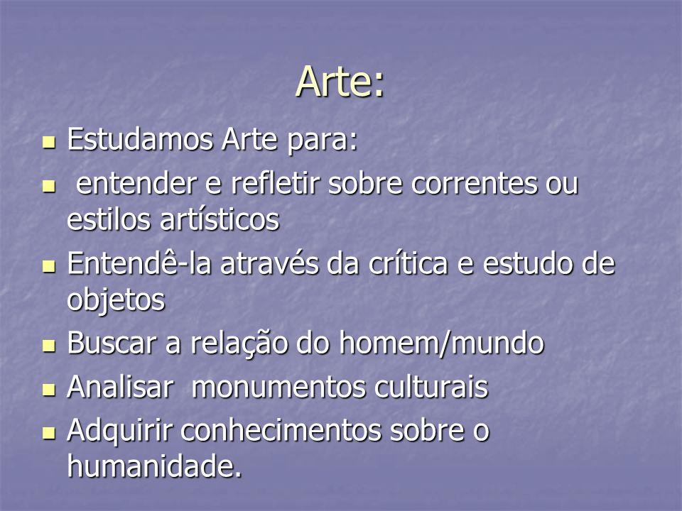 Arte: Estudamos Arte para: