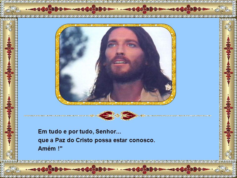 Em tudo e por tudo, Senhor...