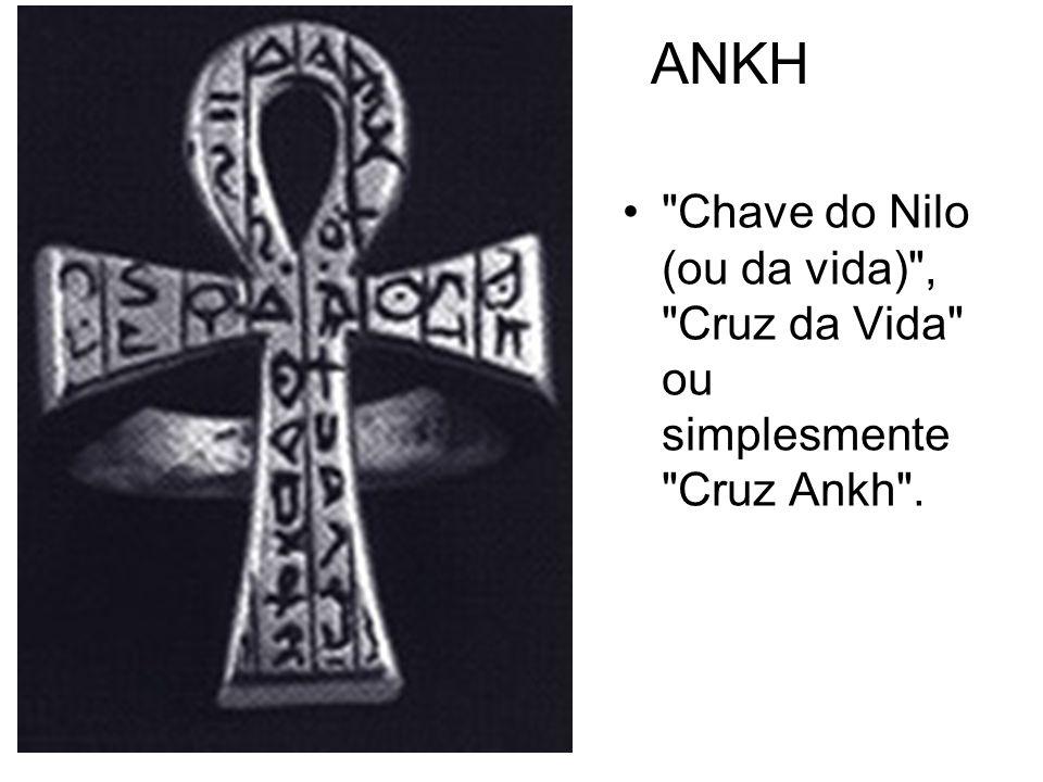 ANKH Chave do Nilo (ou da vida) , Cruz da Vida ou simplesmente Cruz Ankh .