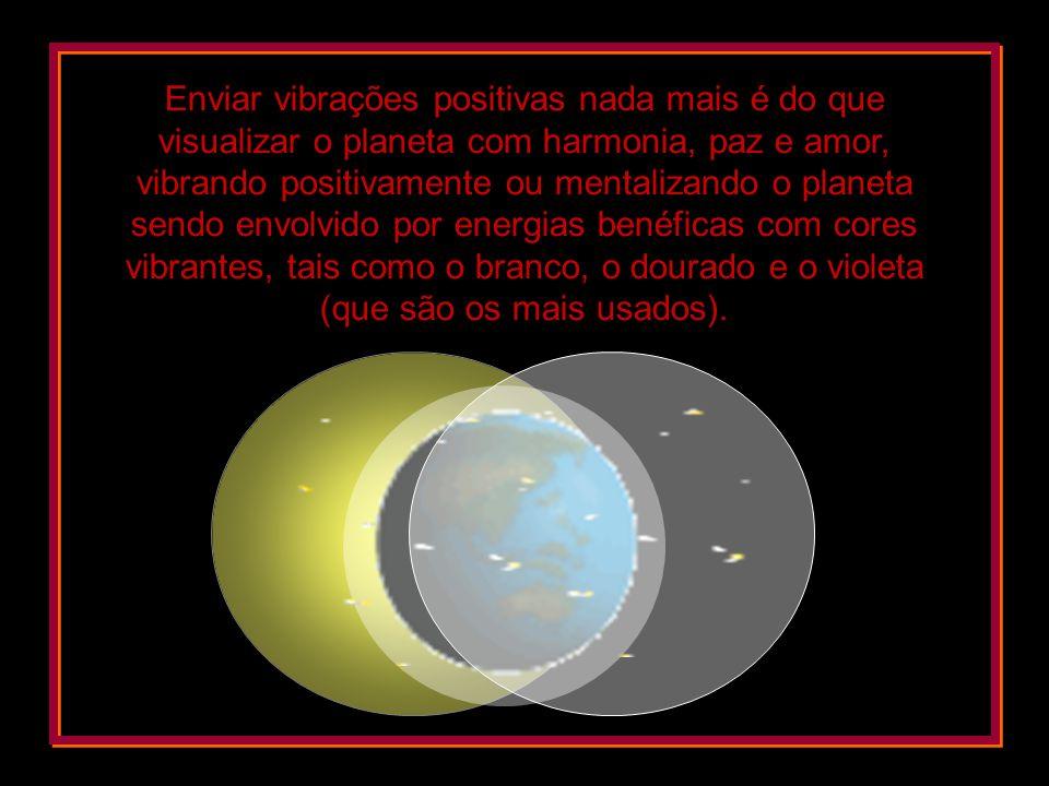 Enviar vibrações positivas nada mais é do que visualizar o planeta com harmonia, paz e amor, vibrando positivamente ou mentalizando o planeta sendo envolvido por energias benéficas com cores vibrantes, tais como o branco, o dourado e o violeta (que são os mais usados).